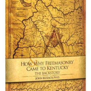 How and Why Freemasonry Came to Kentucky, The Backstory_John W. Bizzack_Freemasons_Book