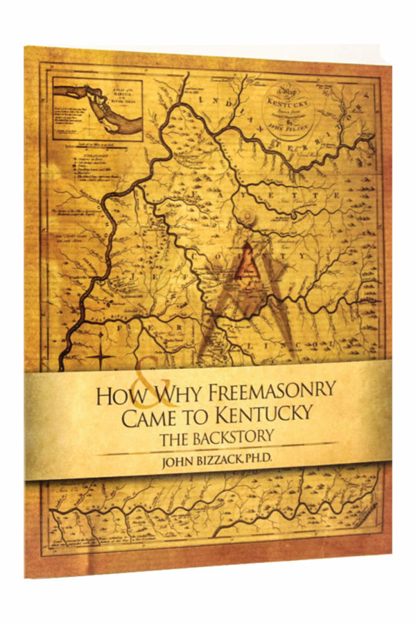 How and Why Freemasonry Came to Kentucky, The Backstory_John W. Bizzack_Freemasons_Book